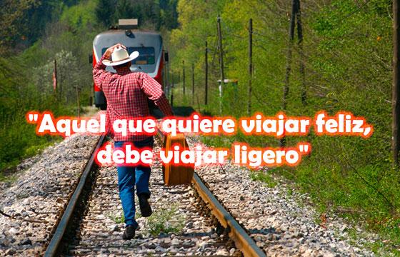 Aquel que quiere viajar feliz, debe viajar ligero